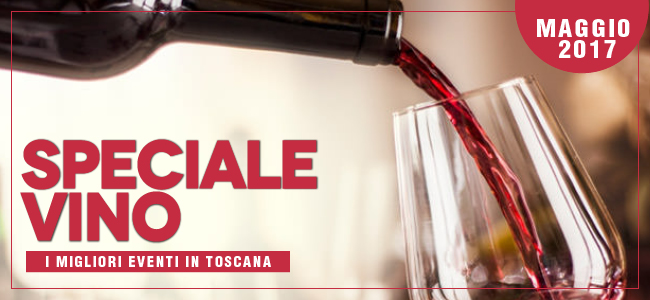 Speciale vino in toscana - maggio 2017