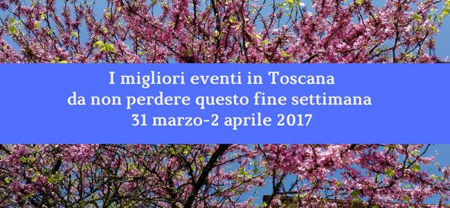 Eventi in Toscana_ 31 marzo -2 aprile 2017