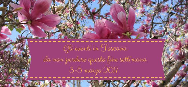slide centrale_ Gli eventi in Toscana da non perdere questo fine settimana3-5 marzo 2017