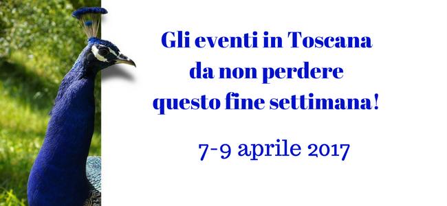 Gli eventi in Toscana da non perdere questo fine settimana 7-9 aprile 2017