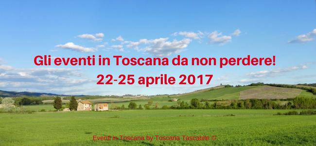 Gli eventi in toscana da non perdere 22-25 aprile 2017