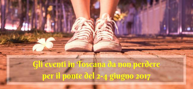 Gli eventi in Toscanada non perdere per il ponte del 2-4 giugno 2017
