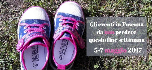 Gli eventi in Toscanada non perderequesto fine settimana 5-7 maggio 2017