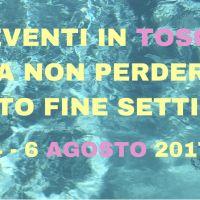Gli eventi in Toscana da non perdere questo fine settimana 4-6 agosto 2017