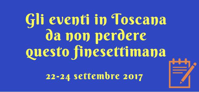 Gli eventi in toscana da non perdere questo fine settimana 22-24 settembre