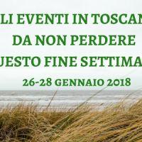 Gli eventi in Toscana da non perdere questo fine settimana 26-28 gennaio 2018