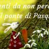 01_Gli eventi in Toscana da non perdere per il ponte di Pasqua 2018!