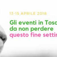 Gli eventi in toscana da non perdere questo fine settimana 13-15 aprile 2018
