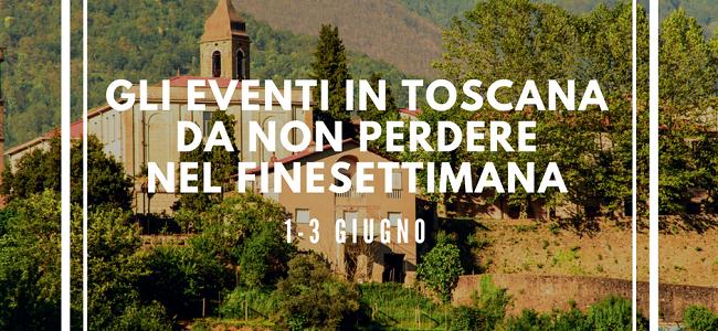 Gli eventi in Toscana da non perdere nel finesettimana 1-3 giugno