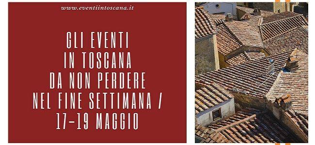 Eventi in Toscana fine settimana 17-19 maggio