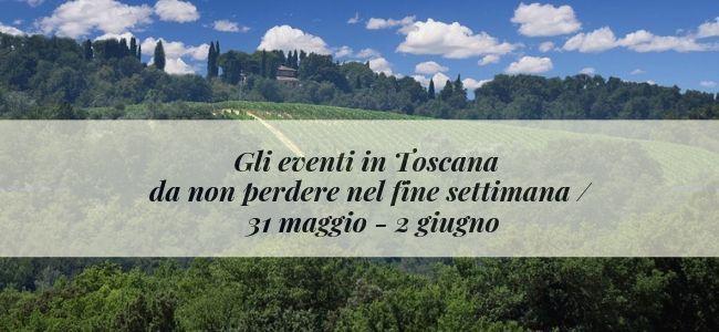 Gli eventi in Toscana da non perdere nel fine settimana _ 31 maggio - 2 giugno
