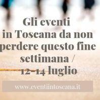 Gli eventi in Toscana da non perdere questo fine settimana _ 12-14 luglio