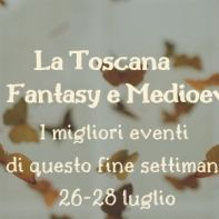 La Toscana tra Fantasy e Medioevo I migliori eventi di questo fine settimana