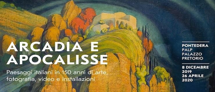 Arcadia e Apocalisse. Paesaggi italiani in 150 anni di arte, fotografia, video e installazioni – PALP – Palazzo Pretorio, Pontedera (Pisa)