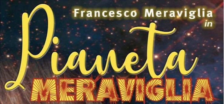 Pianeta Meraviglia – Teatro Puccini, Firenze